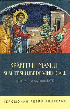 Sfantul Maslu si alte slujbe de vindecare - Ierom. Petru Pruteanu (CARTE)
