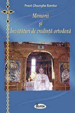 Memorii si invataturi de credinta ortodoxa - Pr. Gheorghe Ramba (CARTE)