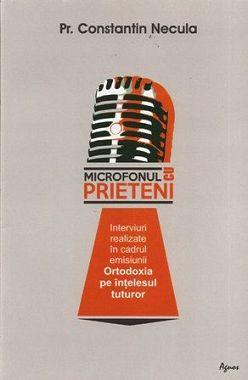 Microfonul cu prieteni - Pr.prof.dr. Constantin Necula (CARTE)