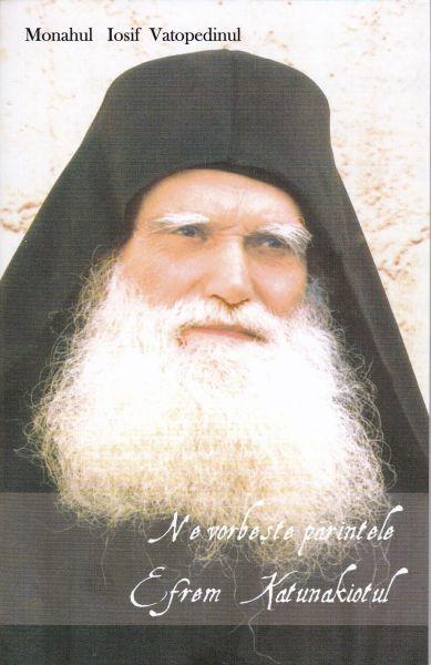 Ne vorbeste Parintele Efrem Katunakiotul - Vatopedinul Iosif (CARTE)