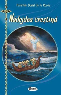 Nădejdea creştina. Cum vor vieţui şi se vor mântui creştinii ortodocşi în vremurile antihristice (CARTE)