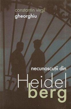 Necunoscutii din Heidelberg - Virgil Gheorghiu (CARTE)