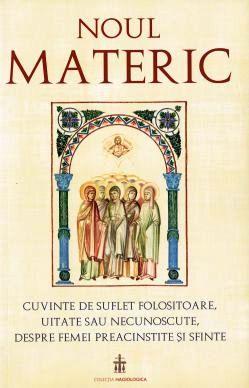 Noul Materic Cuvinte de suflet folositoare, uitate sau necunoscute, despre femei preacinstite și sfinte (CARTE)