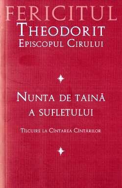 Nunta de taină a sufletului - Tâlcuire la Cântarea Cântărilor, Fericitul Theodorit (CARTE)