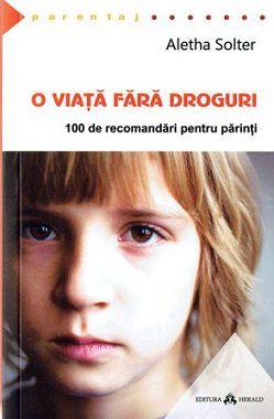 O viata fara droguri, 100 de recomandari pentru parinti - Aletha Solter (CARTE)