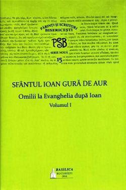 PSB 15 - Omilii la Evanghelia dupa Ioan - vol. I - Sf. Ioan Gura de Aur (CARTE)