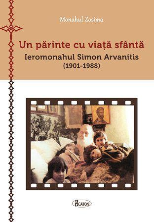 Un părinte cu viață sfântă - Ieromonahul Simon Arvanitis (1901-1988) - Monahul Zosima - (CARTE)