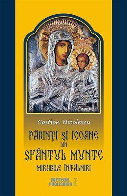 Părinţi şi icoane din Sfântul Munte. Mirabile întâlniri - Costion Nicolescu (CARTE)