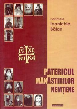 Patericul mănăstirilor nemțene - Arhimandrit Ioanichie Balan (CARTE)