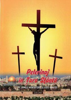 Pelerinaj in Tara Sfanta - Pe urmele Mantuitorului Hristos (CARTE)