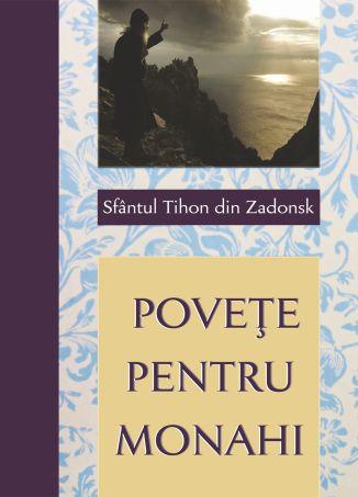 Povețe pentru monahi - Sfantul Tihon de Zadonsk (CARTE)