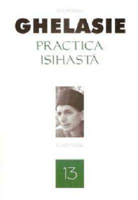 Practica isihastă - Ieromonah Ghelasie Gheorghe (CARTE)