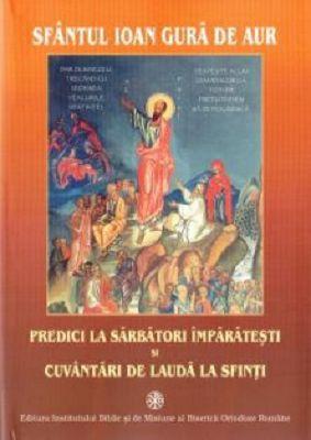 Predici la sărbători împărătești și cuvântâri de laudă la sfinți