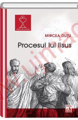Procesul lui Iisus - Mircea Dutu (CARTE)