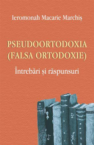 Pseudoortodoxia (Falsa ortodoxie) - Ierom. Macarie Marchis (CARTE)