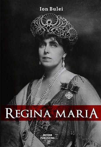 Regina Maria. Puterea amintirii - Ion Bulei (CARTE)