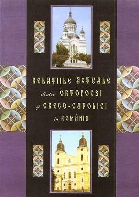 Relatiile actuale dintre ortodocsi si greco-catolici in Romania