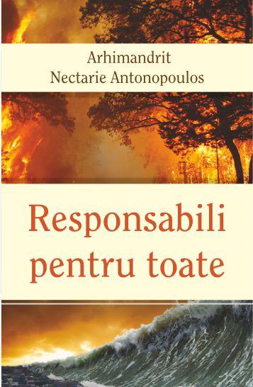 Responsabili pentru toate - Arhim. Nectarie Antonopoulos (CARTE)