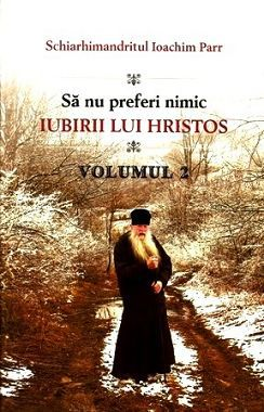 Să nu preferi nimic iubirii lui Hristos (vol. 2) - Schiarhim. Ioachim Parr (CARTE)
