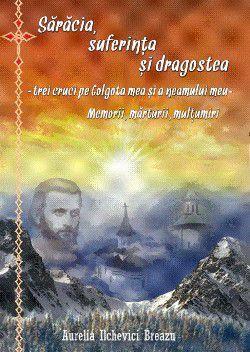 Saracia, suferinta si dragostea – trei cruci pe Golgota mea si a neamului meu. Memorii, marturii, multumiri - Aurelia Ilchevici Breazu (CARTE)