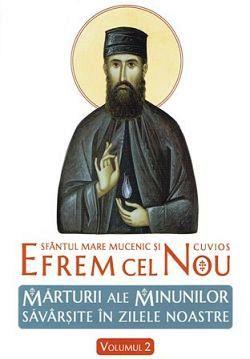 Sfantul Mare Mucenic si cuvios Efrem cel Nou - Marturii ale minunilor savarsite in zilele noastre - vol. 2