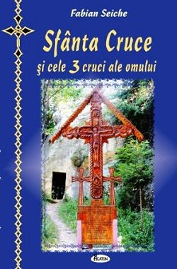 Sfanta Cruce si cele trei cruci ale omului - Fabian Seiche (CARTE)