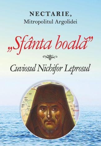 Sfanta boala: Cuviosul Nichifor Leprosul -  Nectarie, Mitropolitul Argolidei (CARTE)