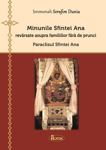 Minunile Sfintei Ana revărsate asupra familiilor fără de prunci Paraclisul Sfintei Ana - Ieromonah Serafim Dunia (CARTE)
