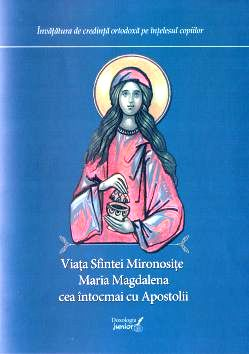 Viața Sfintei Mironosițe Maria Magdalena cea întocmai cu Apostolii