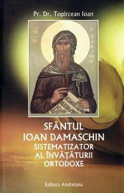 Sfântul Ioan Damaschin, sistematizator al învățăturii ortodoxe