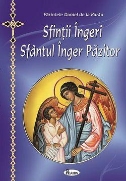 Sfinții Îngeri. Sfântul Înger Păzitor (format mic) - Daniel de la Rarau (CARTE)
