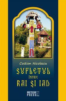 Sufletul între Rai si Iad  - Costion Nicolescu (CARTE)