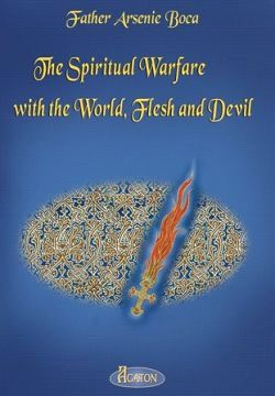 The Spiritual Warfare with the World, Flesh and Devil - Father Arsenie Boca (CARTE)