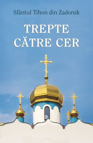Trepte către cer - Sfantul Tihon de Zadonsk (CARTE)