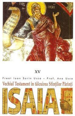 Vechiul Testament in talcuirea Sfintilor Parinti (XV) - ISAIA - Pr. Ioan Sorin Usca (CARTE)