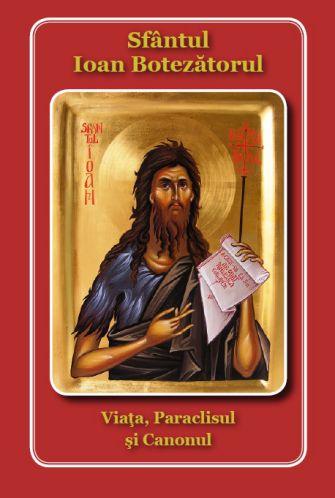 Sfântul Ioan Botezătorul: Viața, Paraclisul și Canonul -   *** (CARTE)