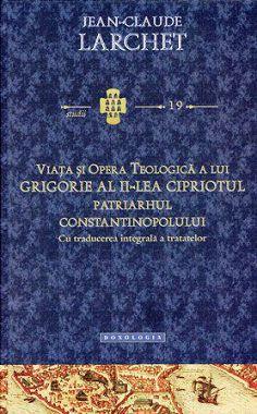 Viata si opera teologica a lui Grigorie al II-lea Cipriotul, patriarhul Constantinopolului cu traducerea integrala a tratatelor - Jean-Claude larchet (CARTE)