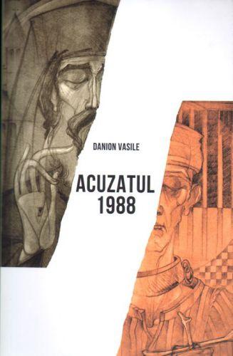 Acuzatul 1988 - Vasile Danion  (CARTE)