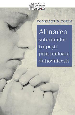 Alinarea suferințelor trupești prin mijloace duhovnicești - Konstantin V. Zorin (CARTE)
