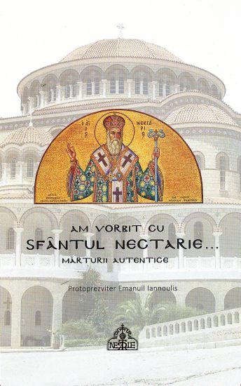 Am vorbit cu Sfântul Nectarie