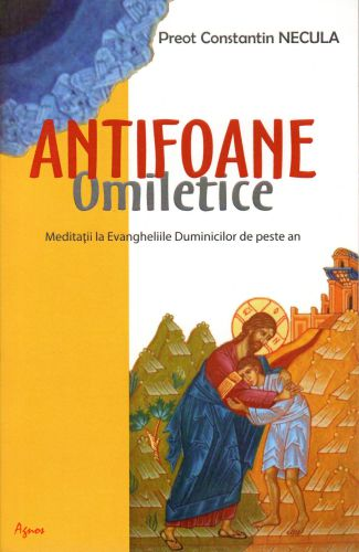 Antifoane omiletice. Meditații la Evangheliile Duminicilor de peste an