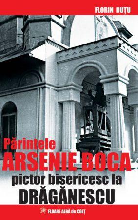 ¤ Părintele Arsenie Boca, pictor bisericesc la Drăgănescu