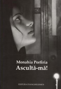 Ascultă-mă - Monahia Porfiria (CARTE)