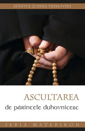 Ascultarea de părintele duhovnicesc - Sfantul Zosima Verhovski (CARTE)