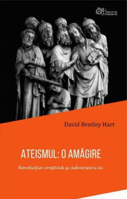Ateismul: o amăgire - David Bentley Hart (CARTE)
