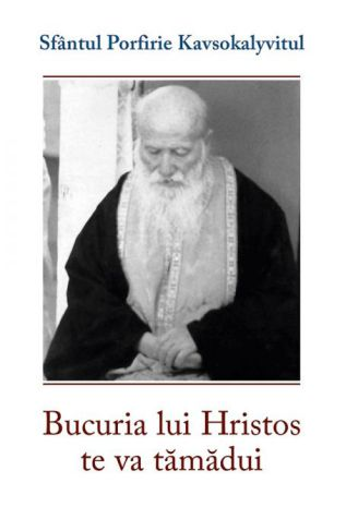 Bucuria lui Hristos te va tămădui - Sf. Porfirie Kavsokalyvitul (CARTE)
