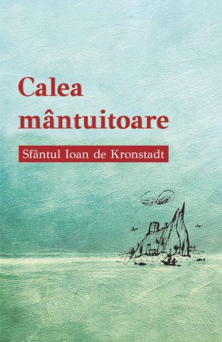 Calea mântuitoare - Sfantul Ioan de Kronstadt (CARTE)