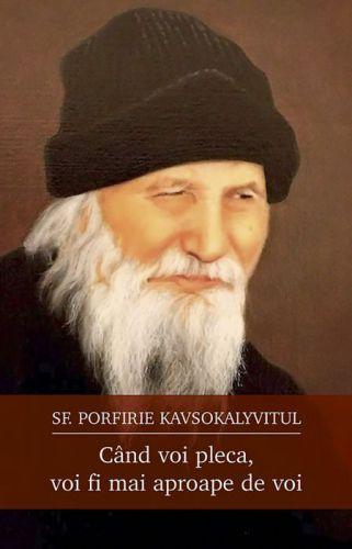 Când voi pleca, voi fi mai aproape de voi - Sf. Porfirie Kavsokalyvitul (CARTE)