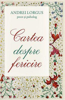 Cartea despre fericire - Andrei Lorgus (CĂRTI)
