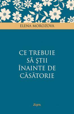 Ce trebuie să ştii înainte de căsătorie - Elena Morozova (CARTE)